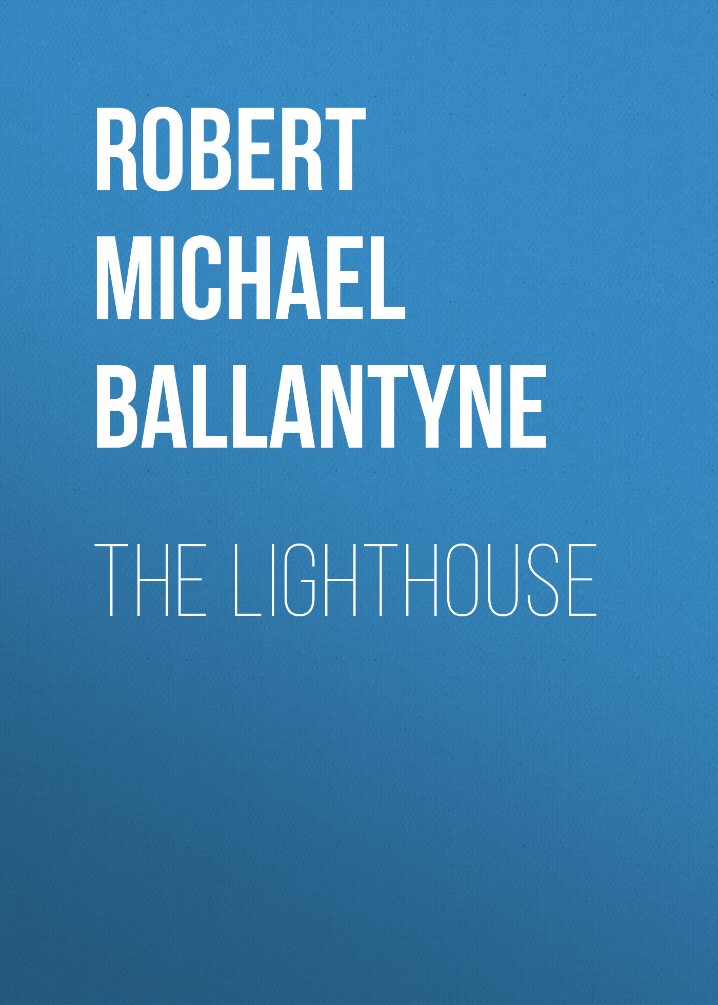 Robert Michael Ballantyne The Lighthouse robert michael ballantyne the prairie chief