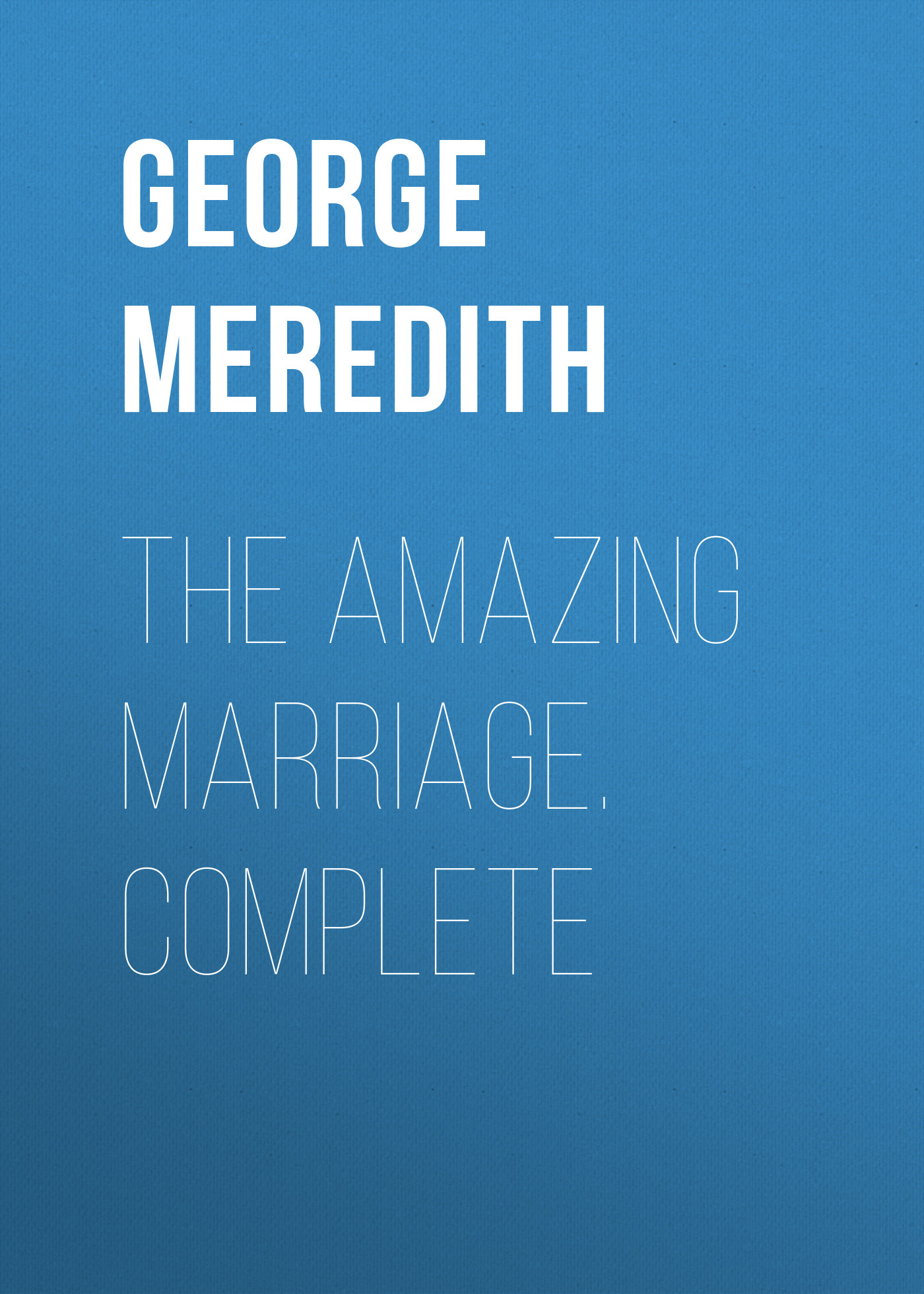 George Meredith The Amazing Marriage. Complete george meredith complete short works of george meredith