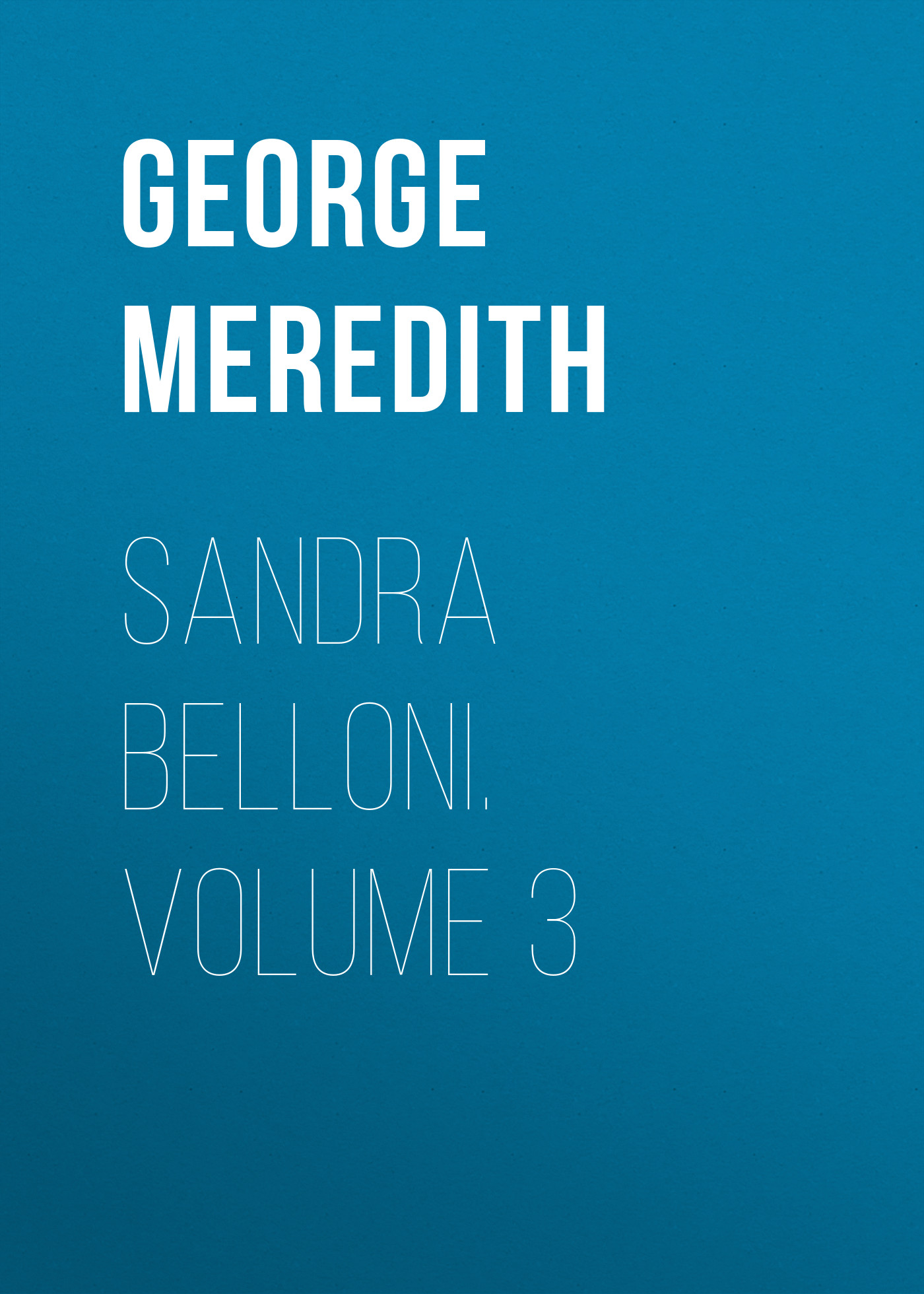 George Meredith Sandra Belloni. Volume 3 цена и фото