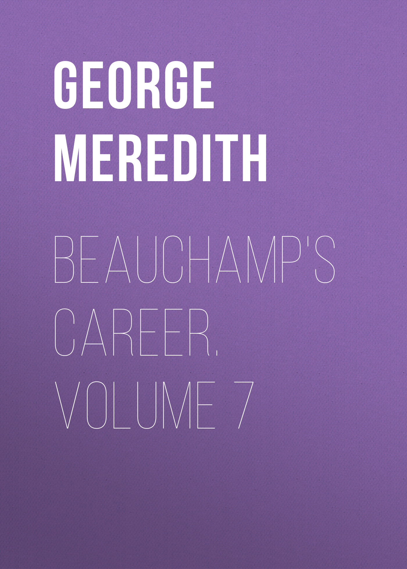 цена George Meredith Beauchamp's Career. Volume 7 в интернет-магазинах