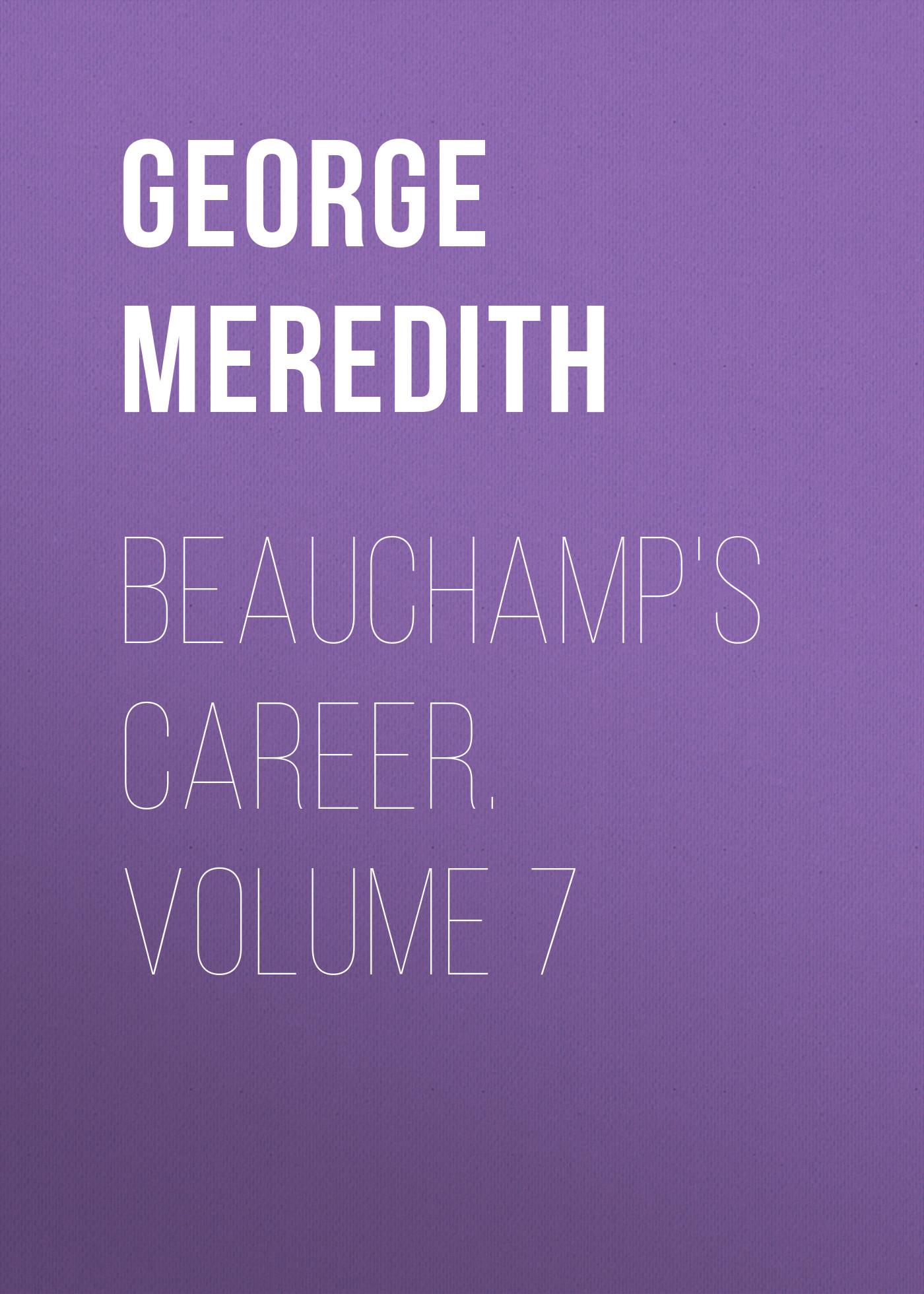 George Meredith Beauchamp's Career. Volume 7 mardock scramble volume 7