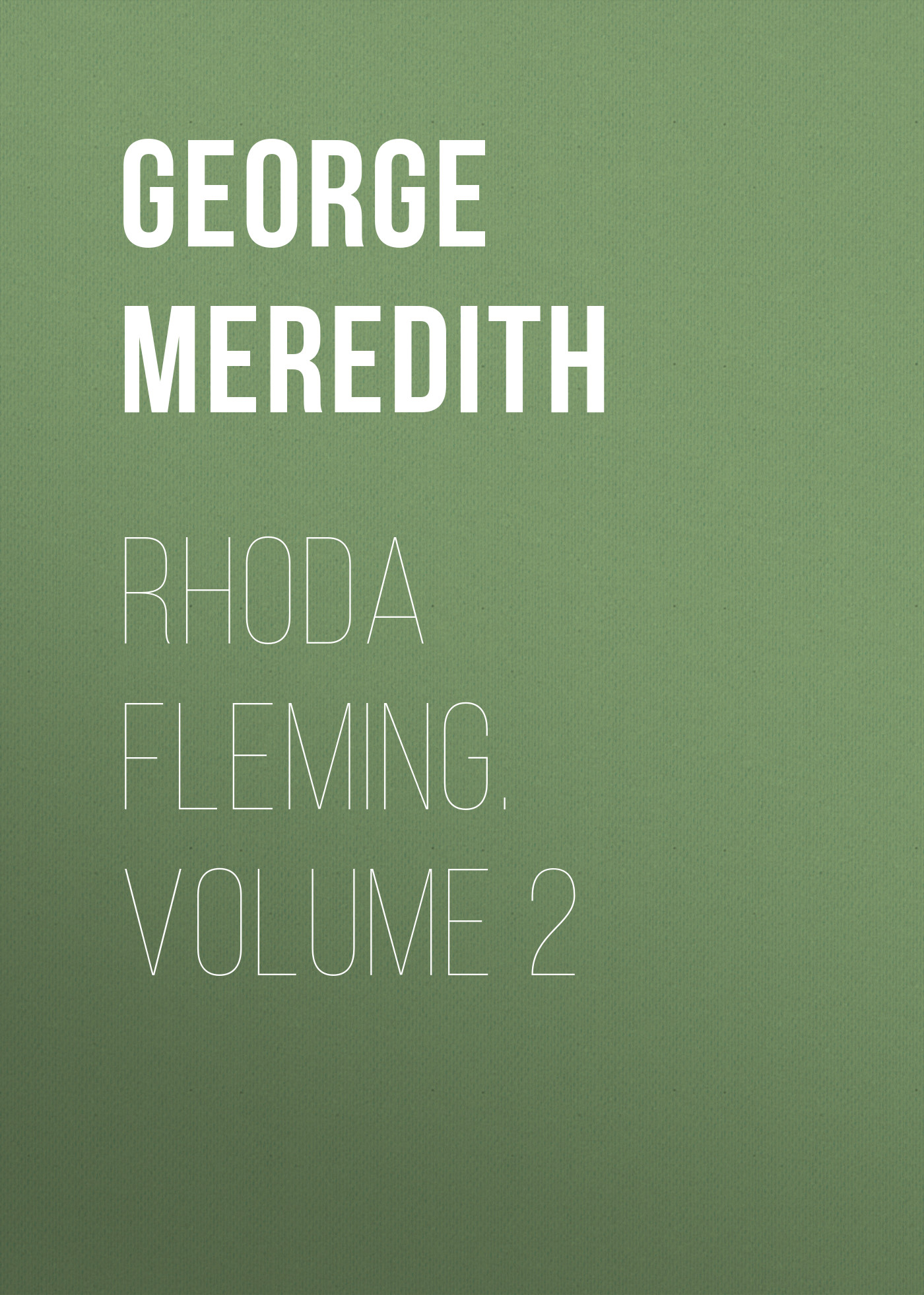 George Meredith Rhoda Fleming. Volume 2 george meredith lord ormont and his aminta volume 2