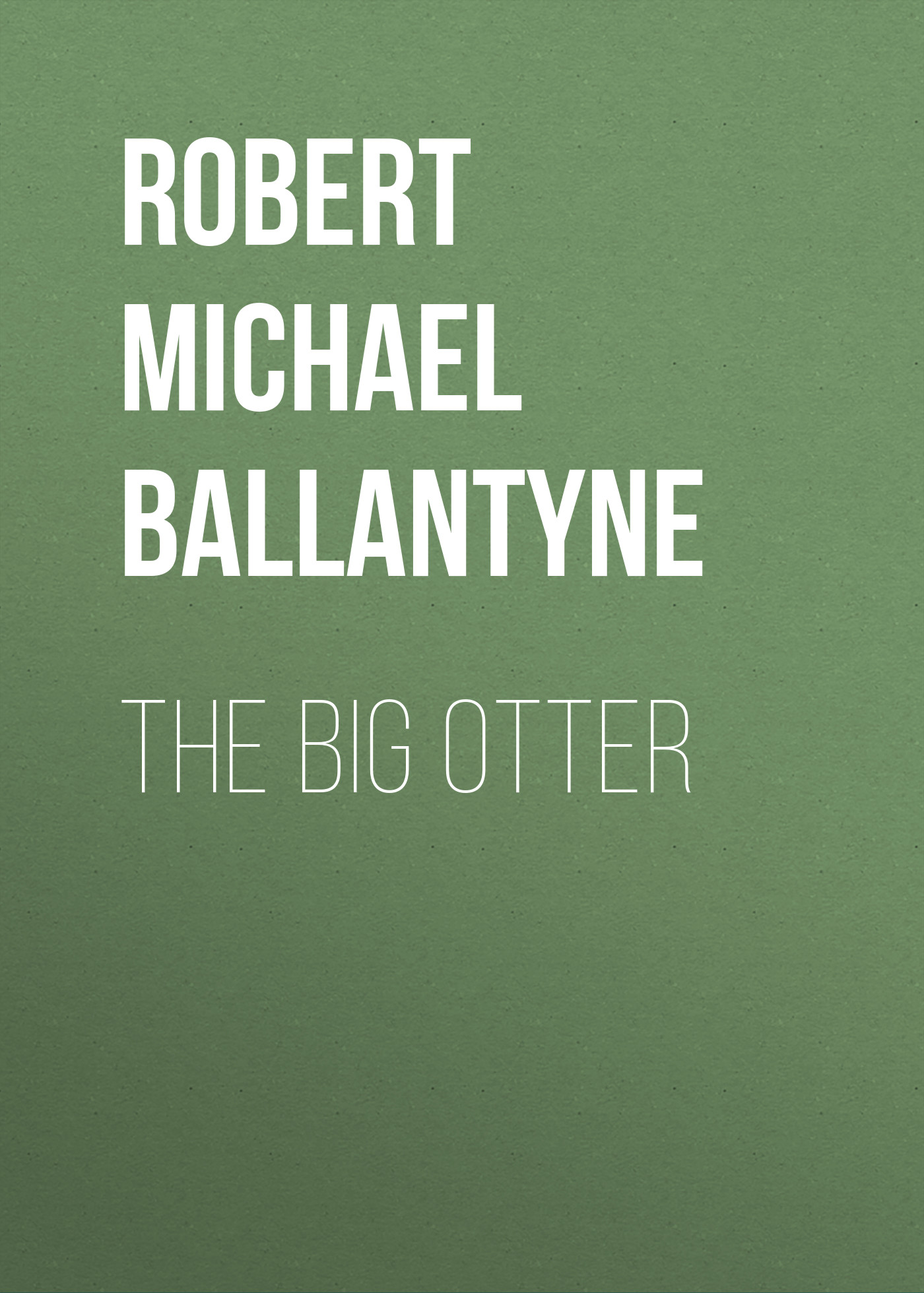 Robert Michael Ballantyne The Big Otter robert michael ballantyne the prairie chief