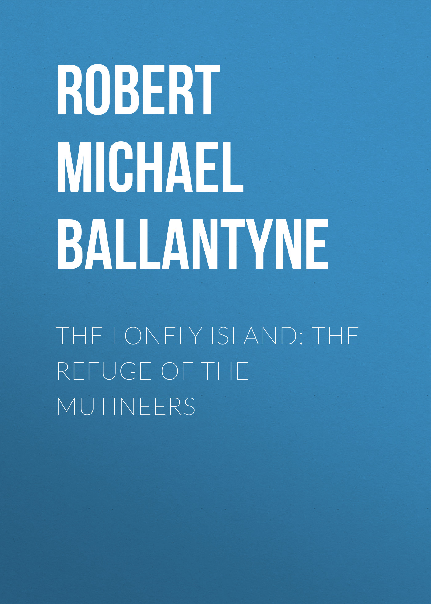 Robert Michael Ballantyne The Lonely Island: The Refuge of the Mutineers the floating island