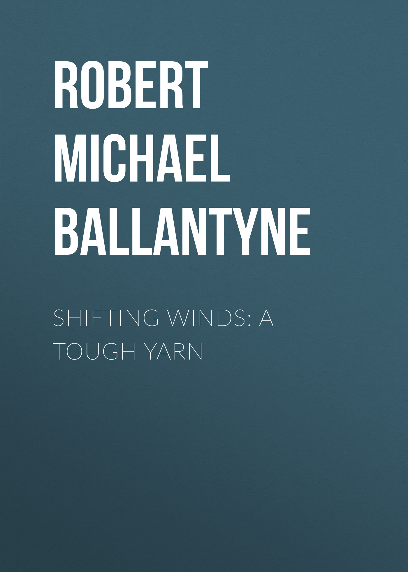 Robert Michael Ballantyne Shifting Winds: A Tough Yarn