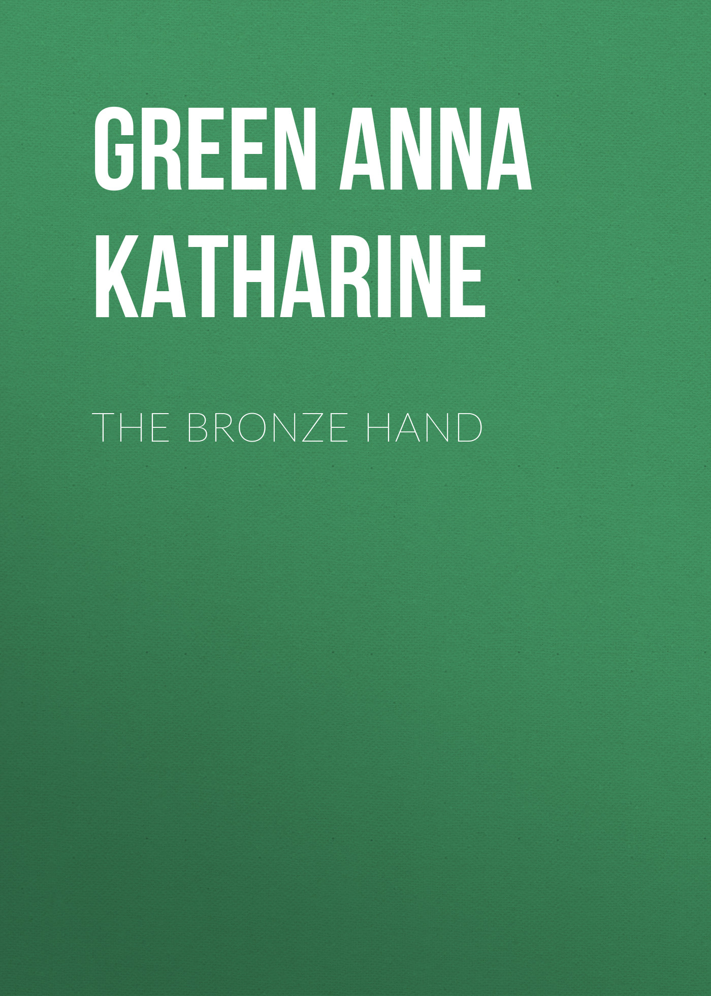 Green Anna Katharine The Bronze Hand green anna katharine cynthia wakeham s money