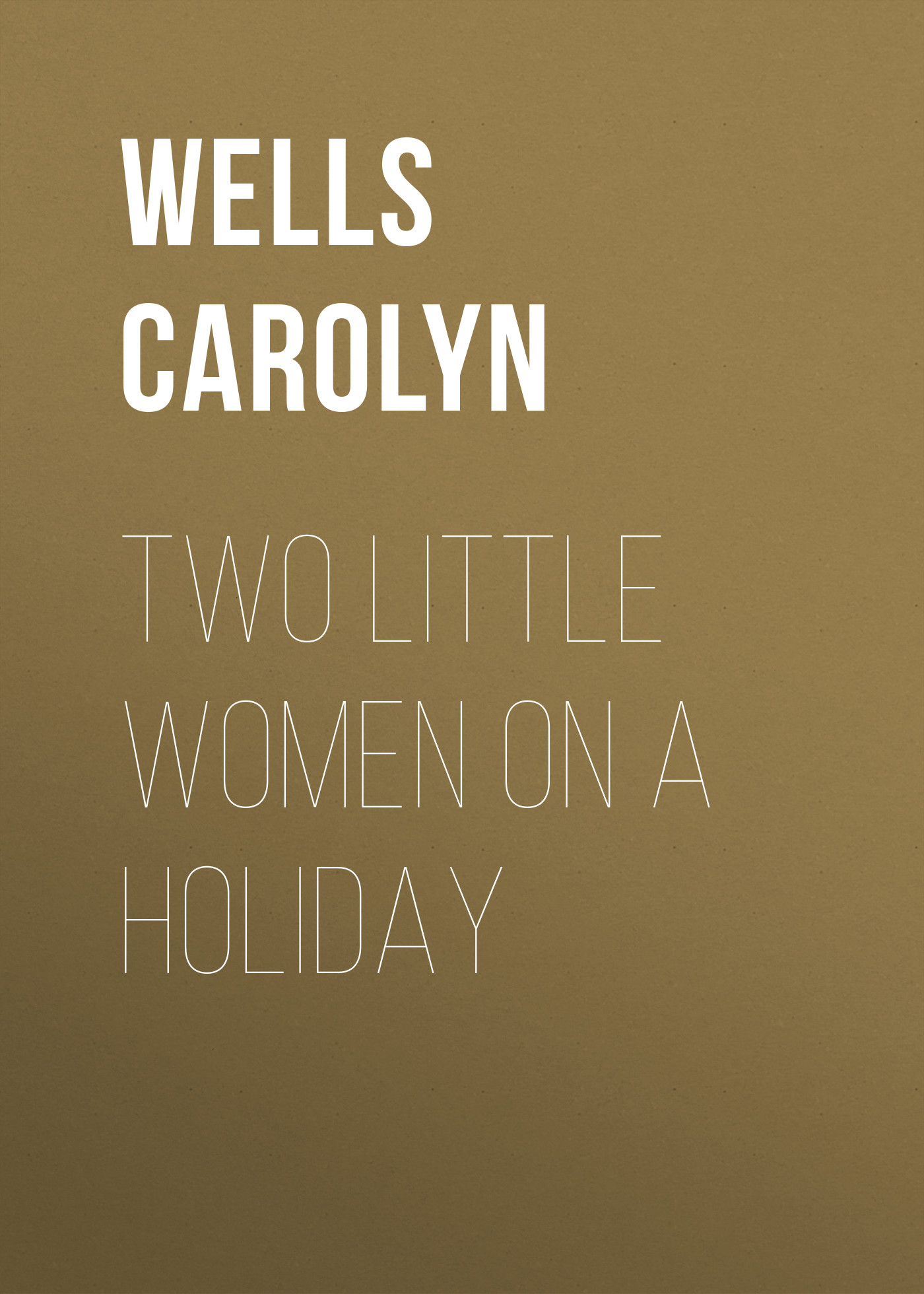 лучшая цена Wells Carolyn Two Little Women on a Holiday