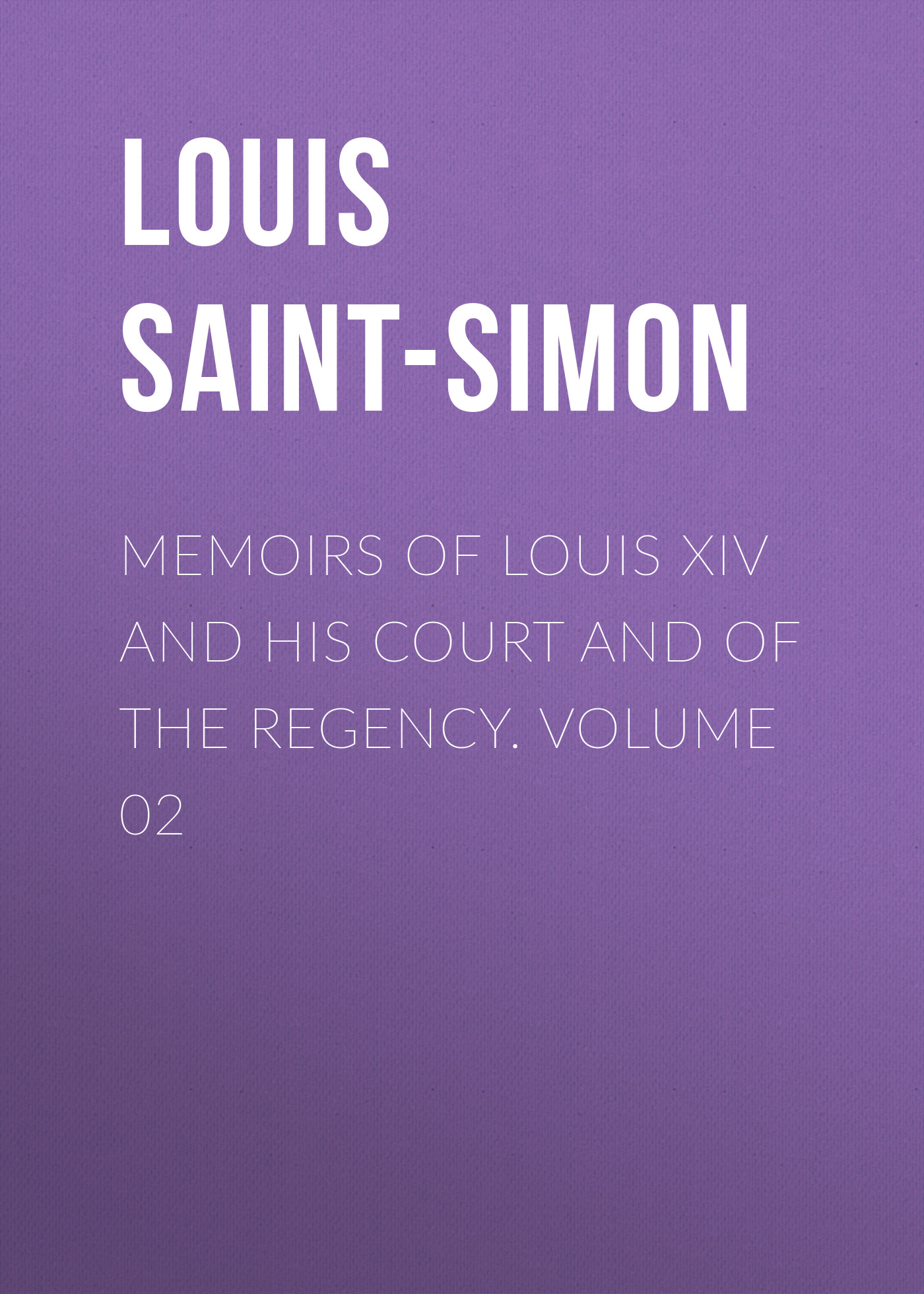 Фото - Louis Saint-Simon Memoirs of Louis XIV and His Court and of the Regency. Volume 02 jules marcou life letters and works of louis agassiz volume i