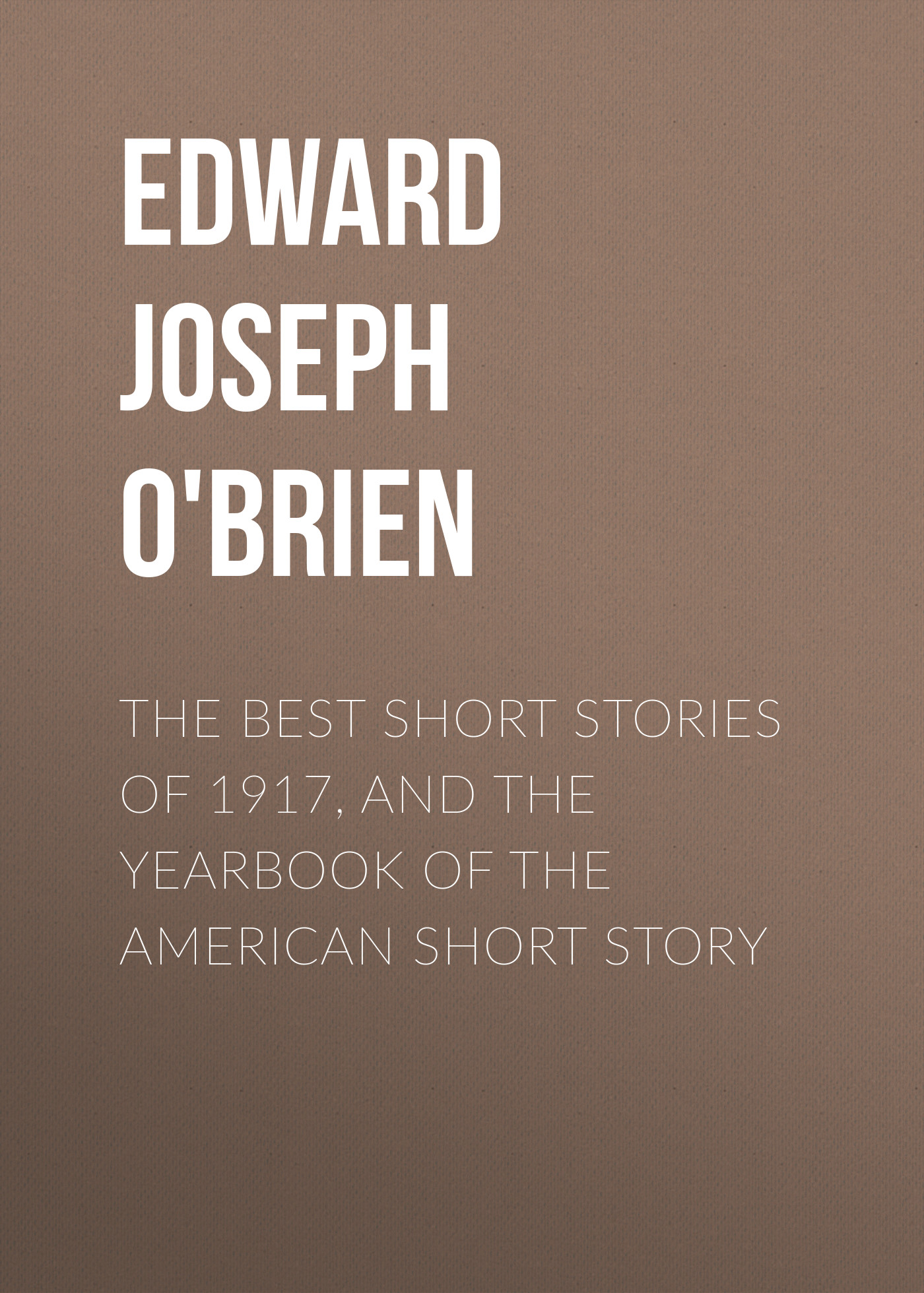 Edward Joseph Harrington O'Brien The Best Short Stories of 1917, and the Yearbook of the American Short Story the centre for fortean zoology 2004 yearbook