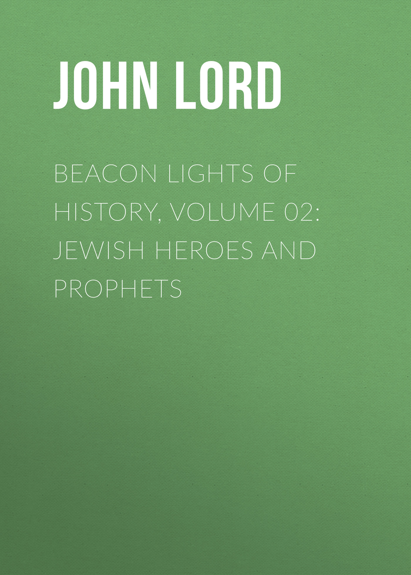 John Lord Beacon Lights of History, Volume 02: Jewish Heroes and Prophets history heroes neil armstrong