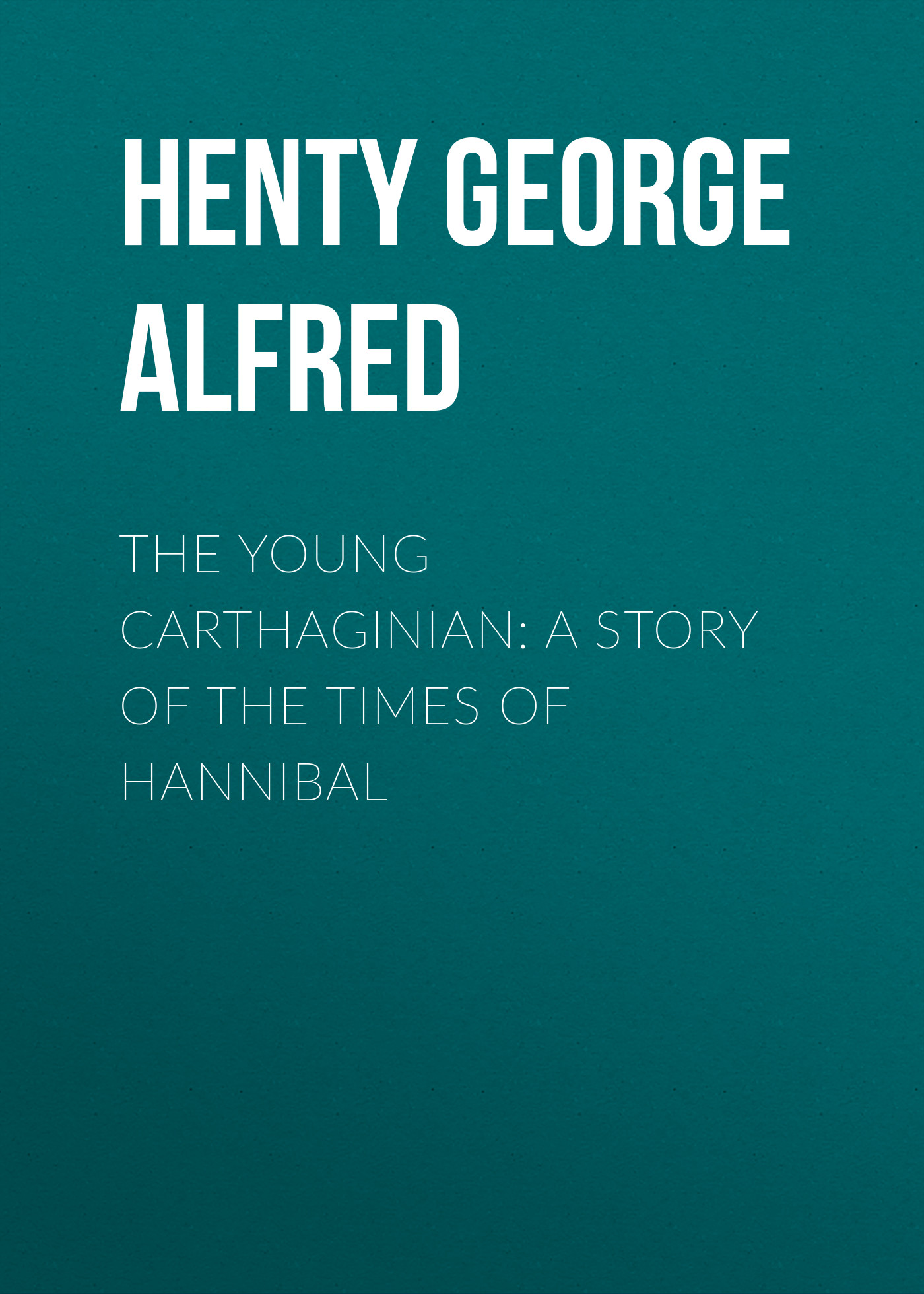 Henty George Alfred The Young Carthaginian: A Story of The Times of Hannibal
