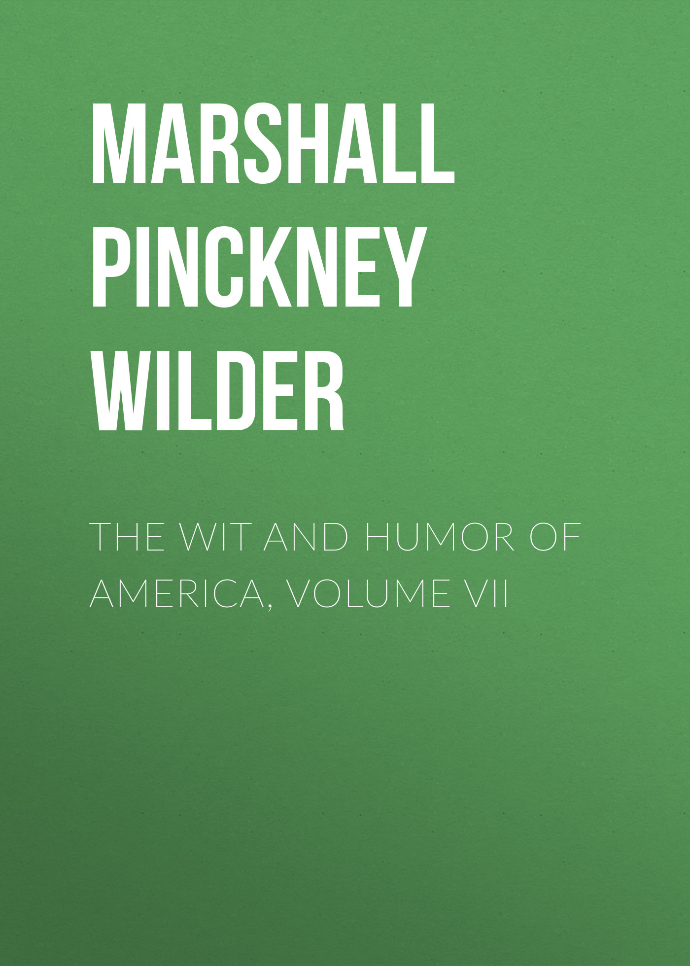 Marshall Pinckney Wilder The Wit and Humor of America, Volume VII a treasury of email humor volume i