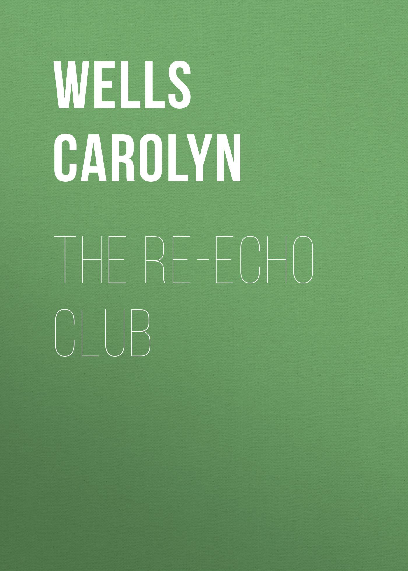 лучшая цена Wells Carolyn The Re-echo Club