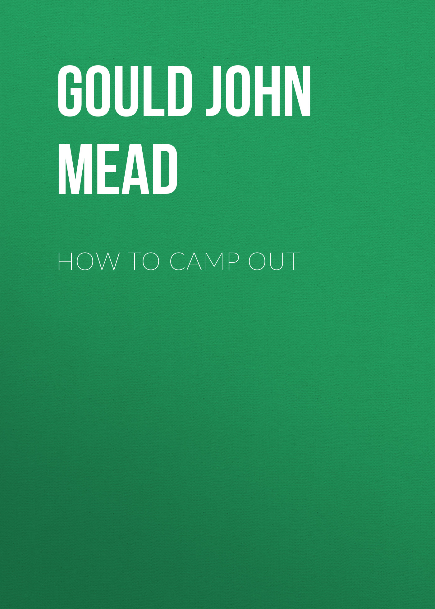 Gould John Mead How to Camp Out margaret mead
