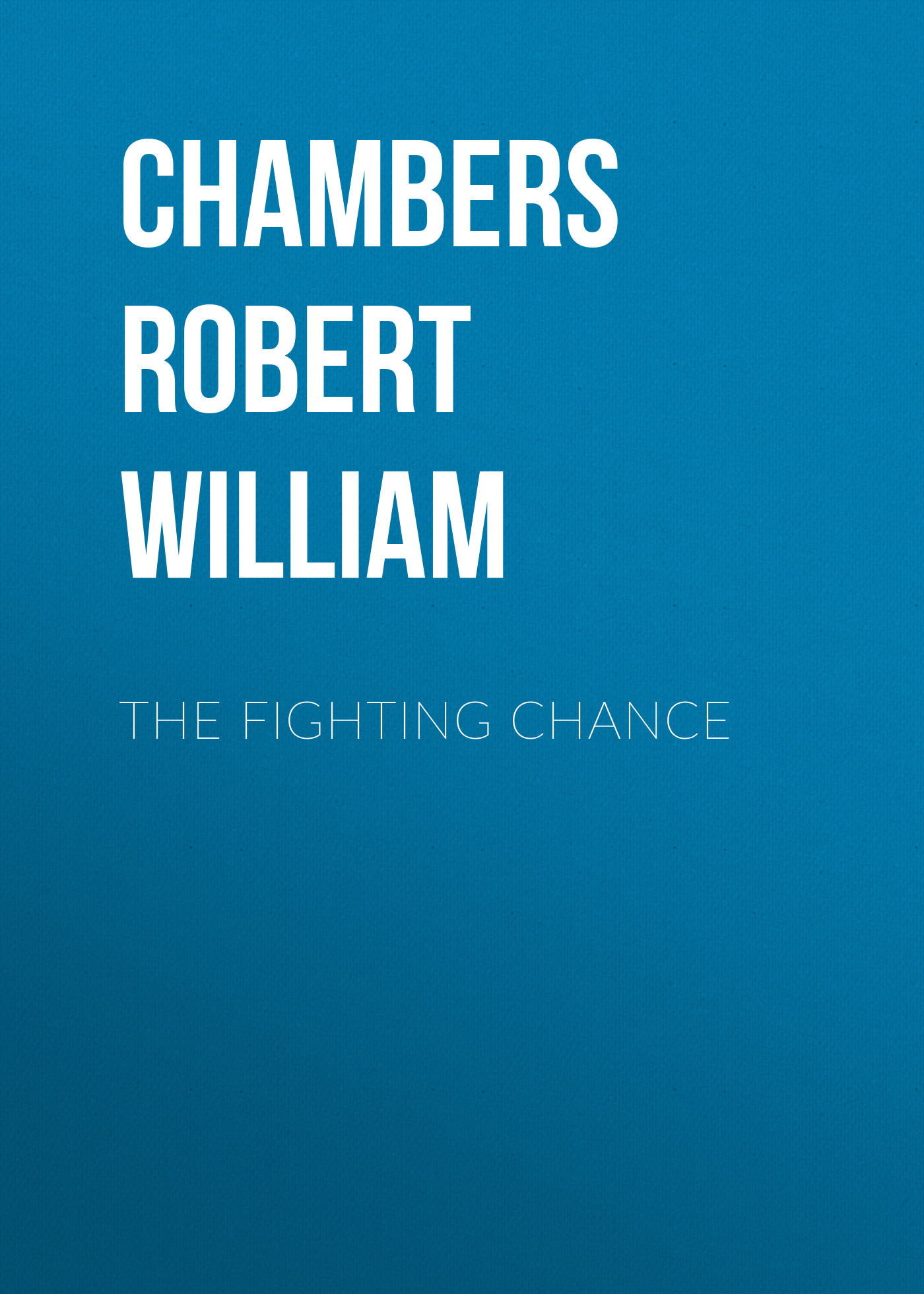 купить Chambers Robert William The Fighting Chance в интернет-магазине