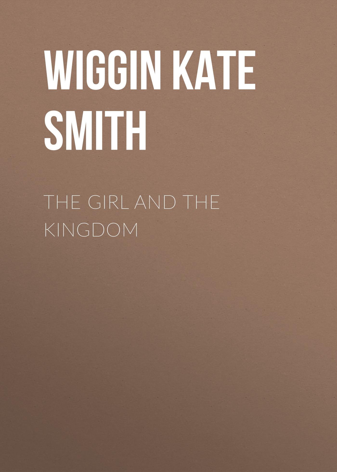купить Wiggin Kate Douglas Smith The Girl and the Kingdom недорого