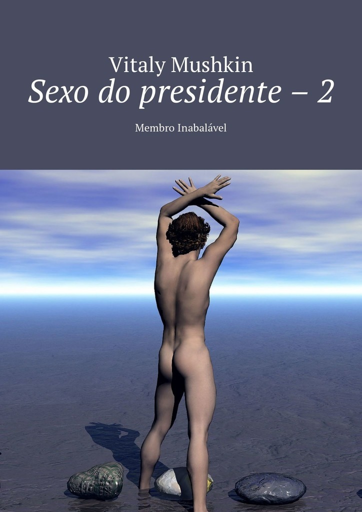 Виталий Мушкин Sexo do presidente – 2. Membro Inabalável цена 2017
