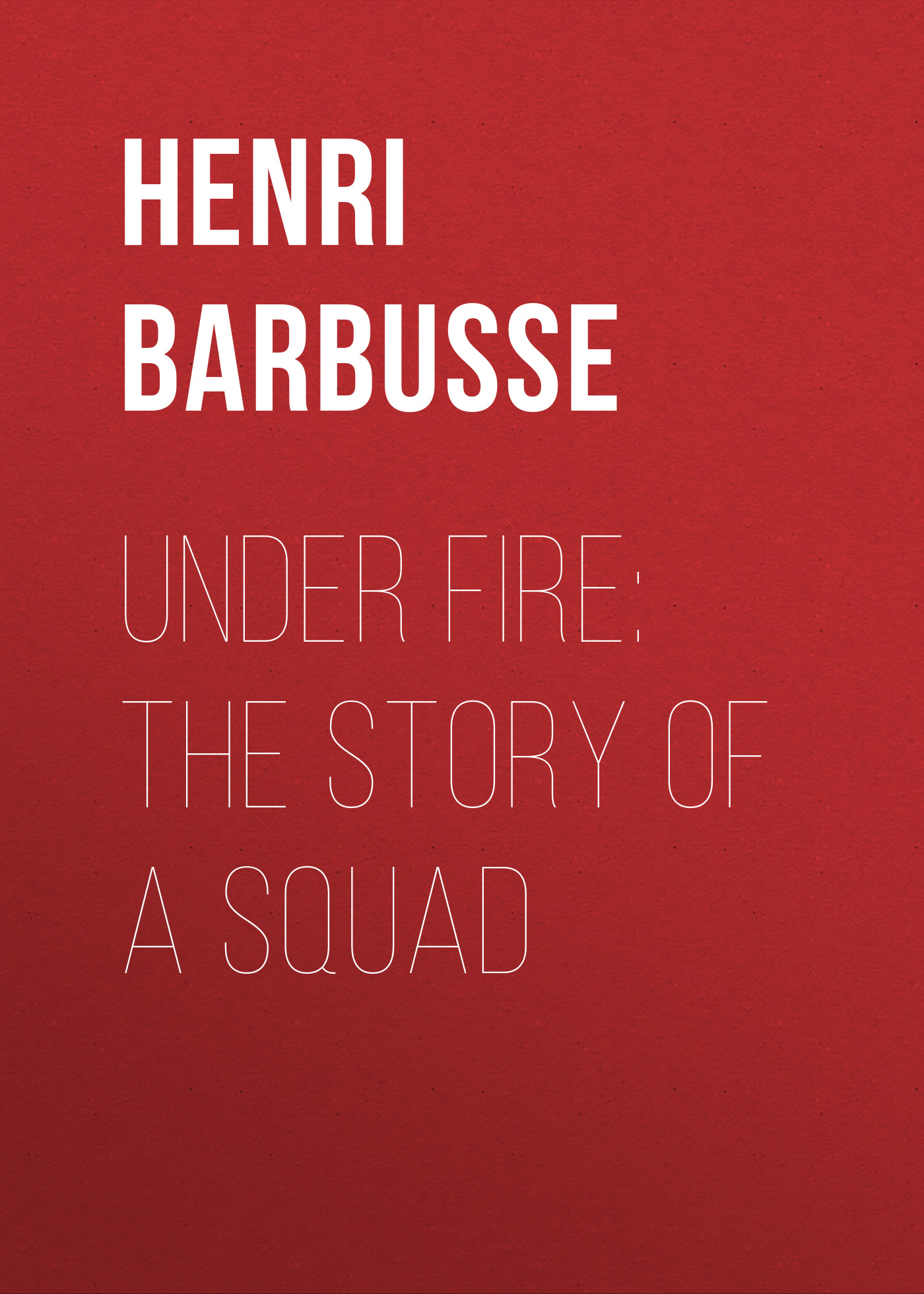 Henri Barbusse Under Fire: The Story of a Squad fire down under