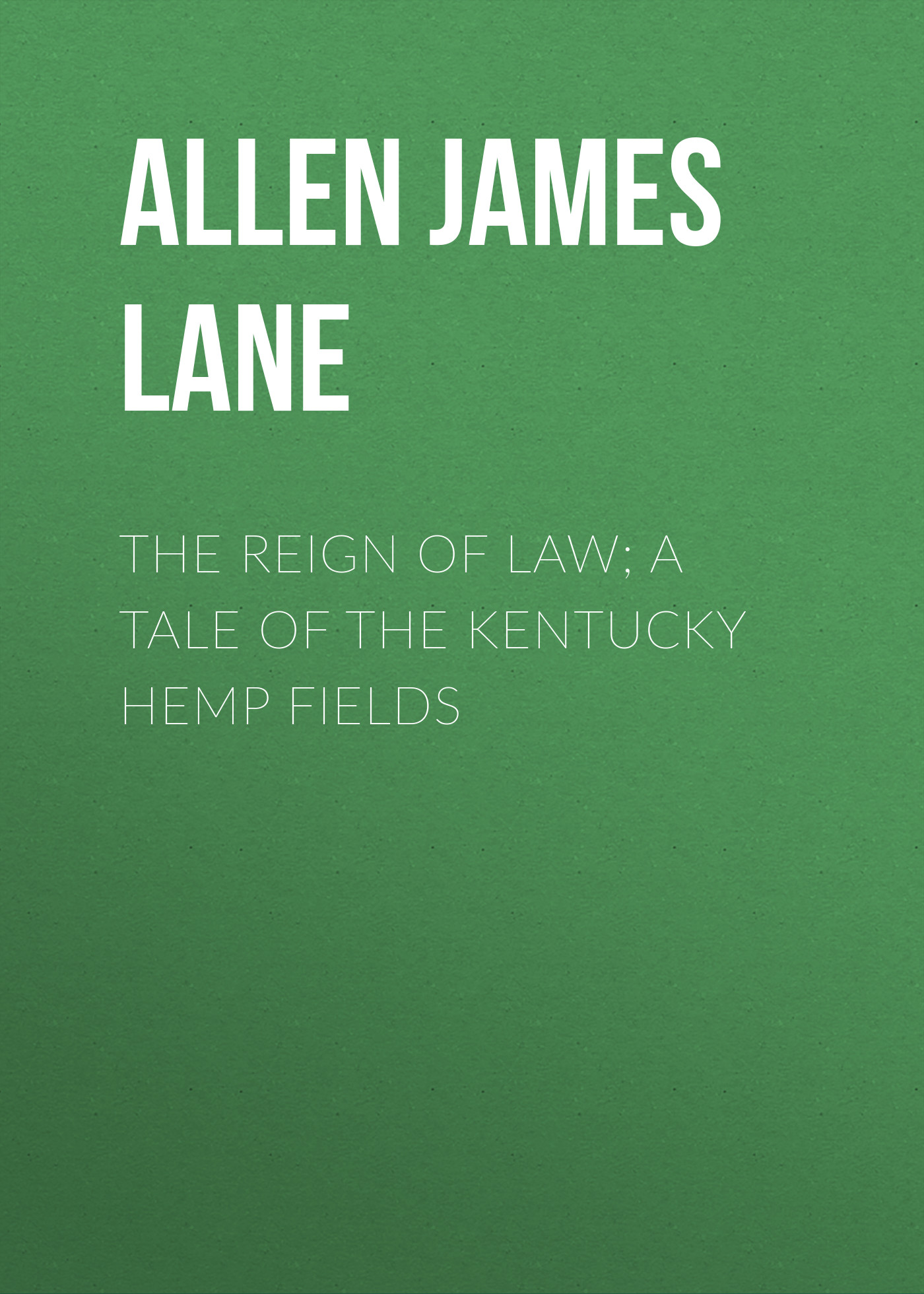 Allen James Lane The Reign of Law; a tale of the Kentucky hemp fields rene guenon christopher james northbourne james richard wetmore the reign of quantity and the signs of the times