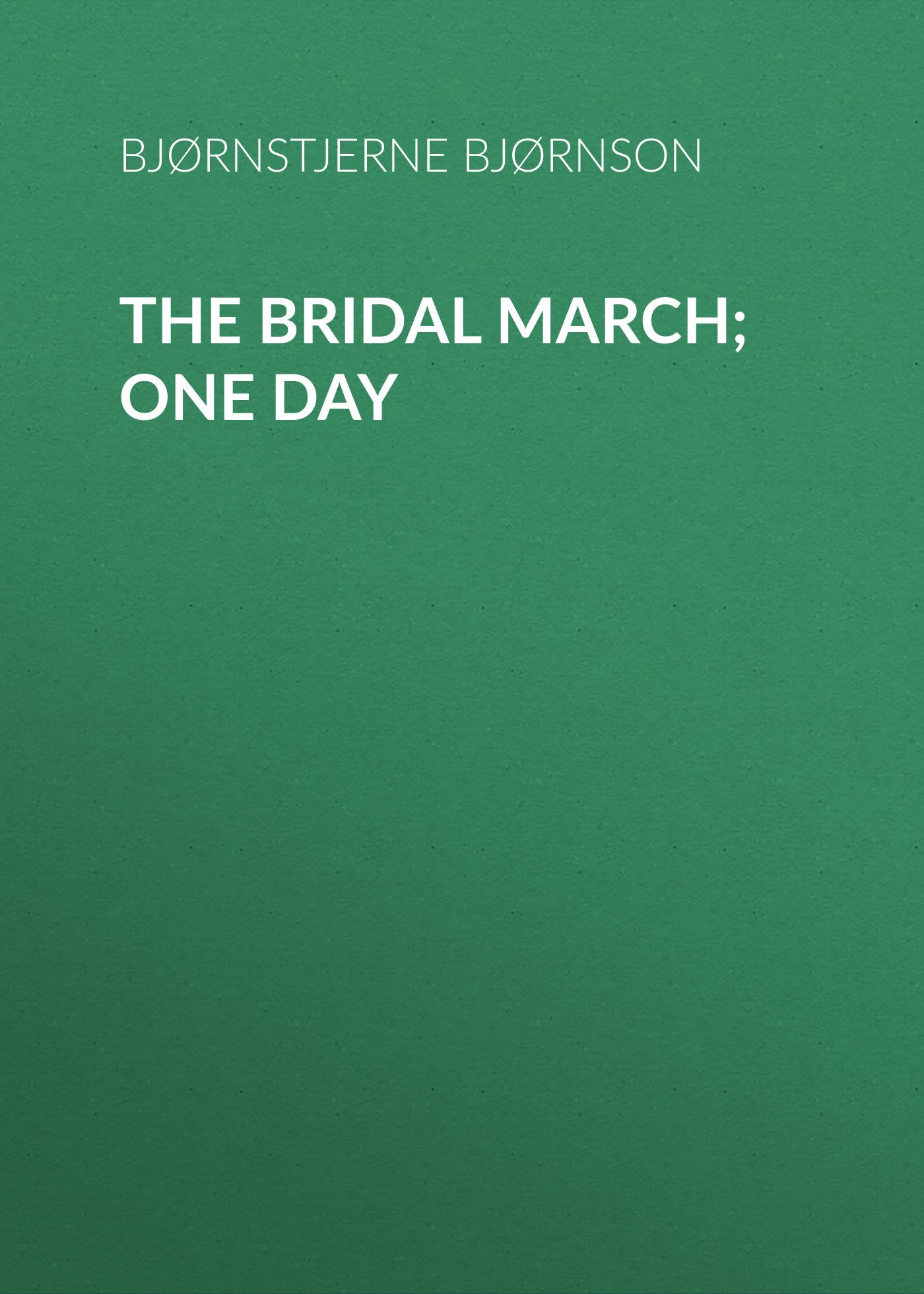 Bjørnstjerne Bjørnson The Bridal March; One Day кольца one day art 101412 o