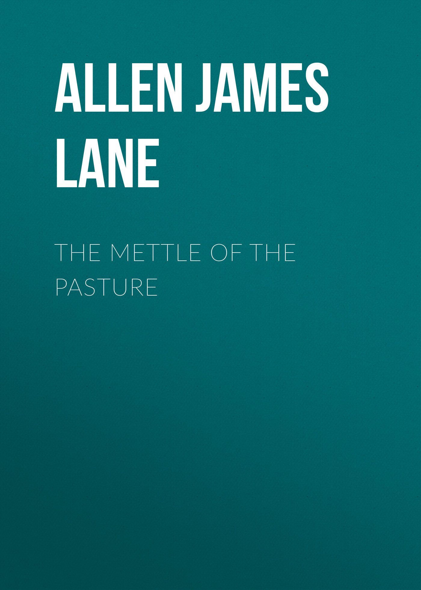 Allen James Lane The Mettle of the Pasture allen james lane the mettle of the pasture