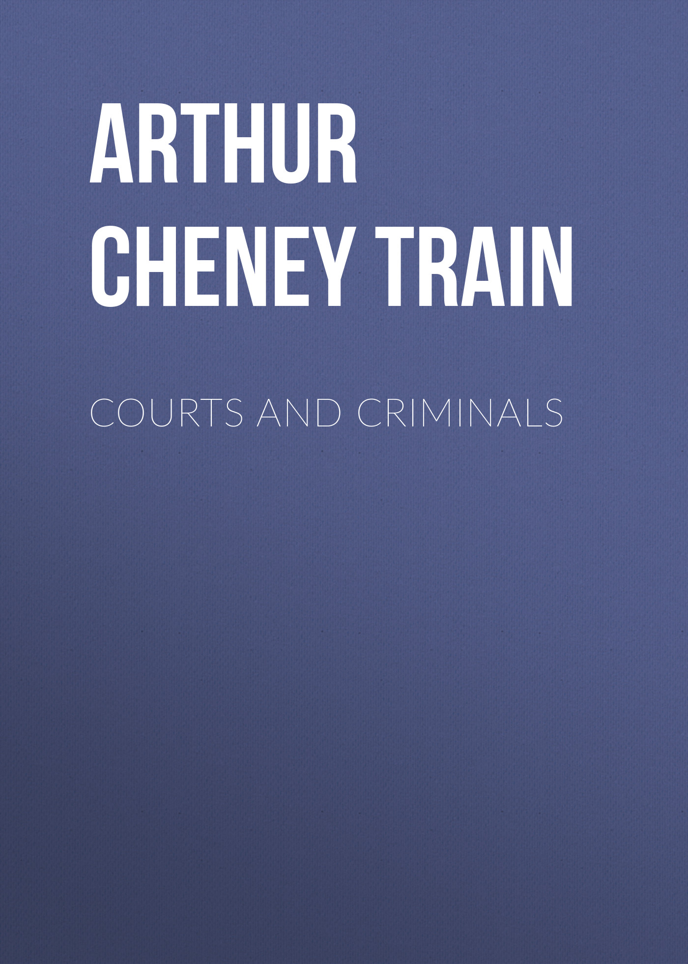 Arthur Cheney Train Courts and Criminals цена