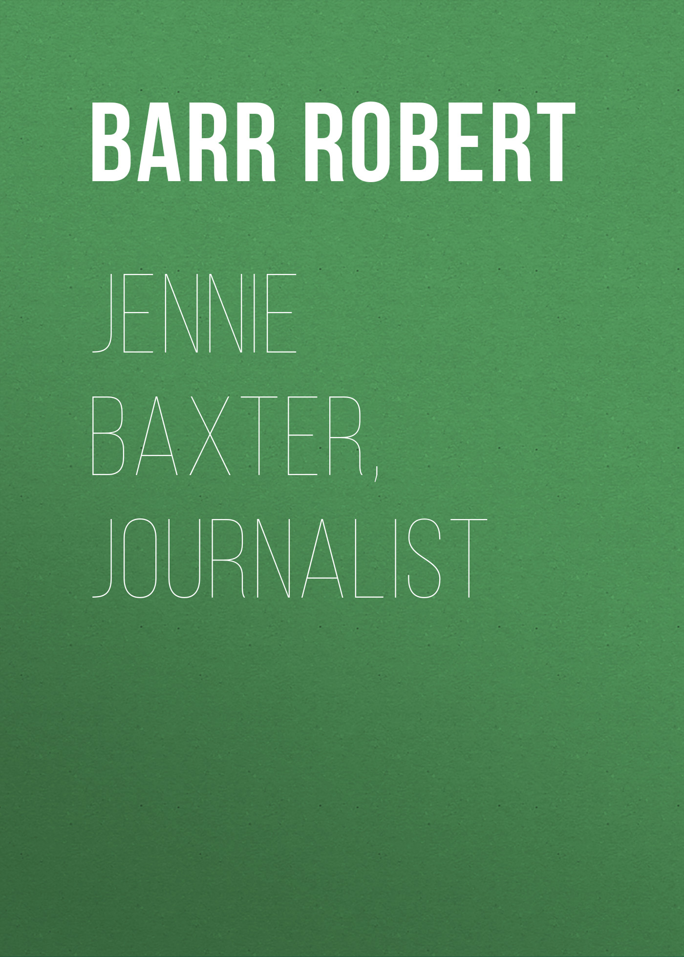 цены Barr Robert Jennie Baxter, Journalist