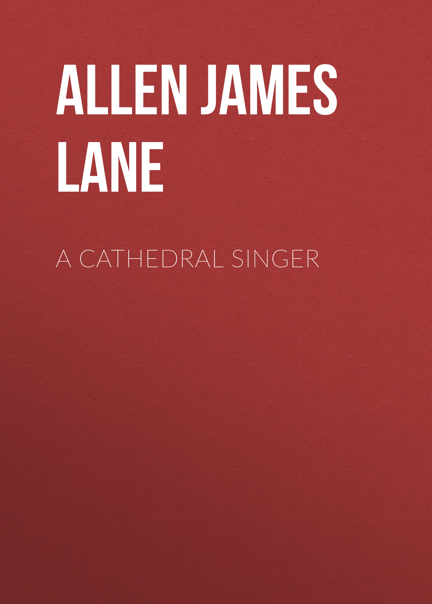 Allen James Lane A Cathedral Singer allen james lane the mettle of the pasture