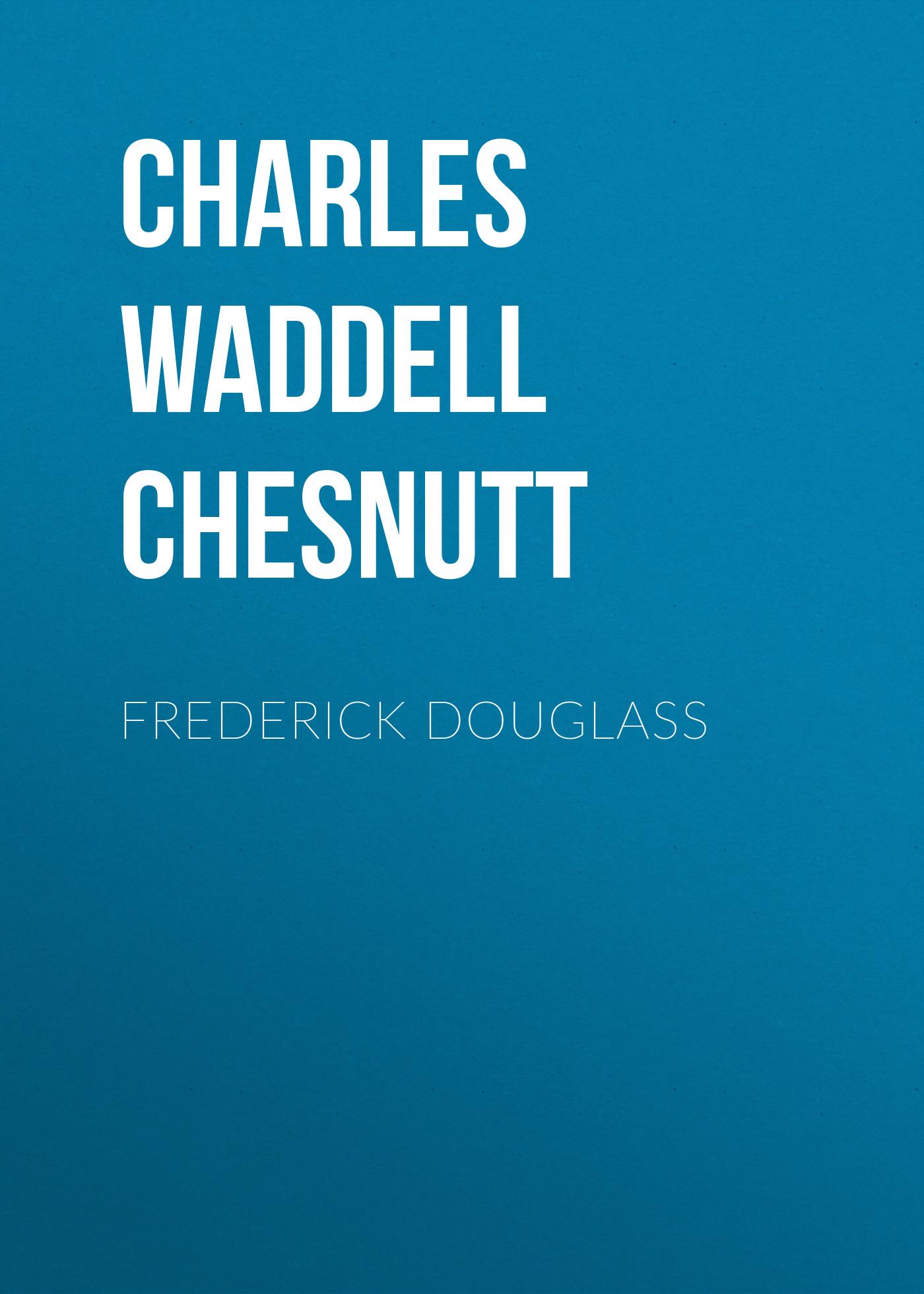 Charles Waddell Chesnutt Frederick Douglass все цены