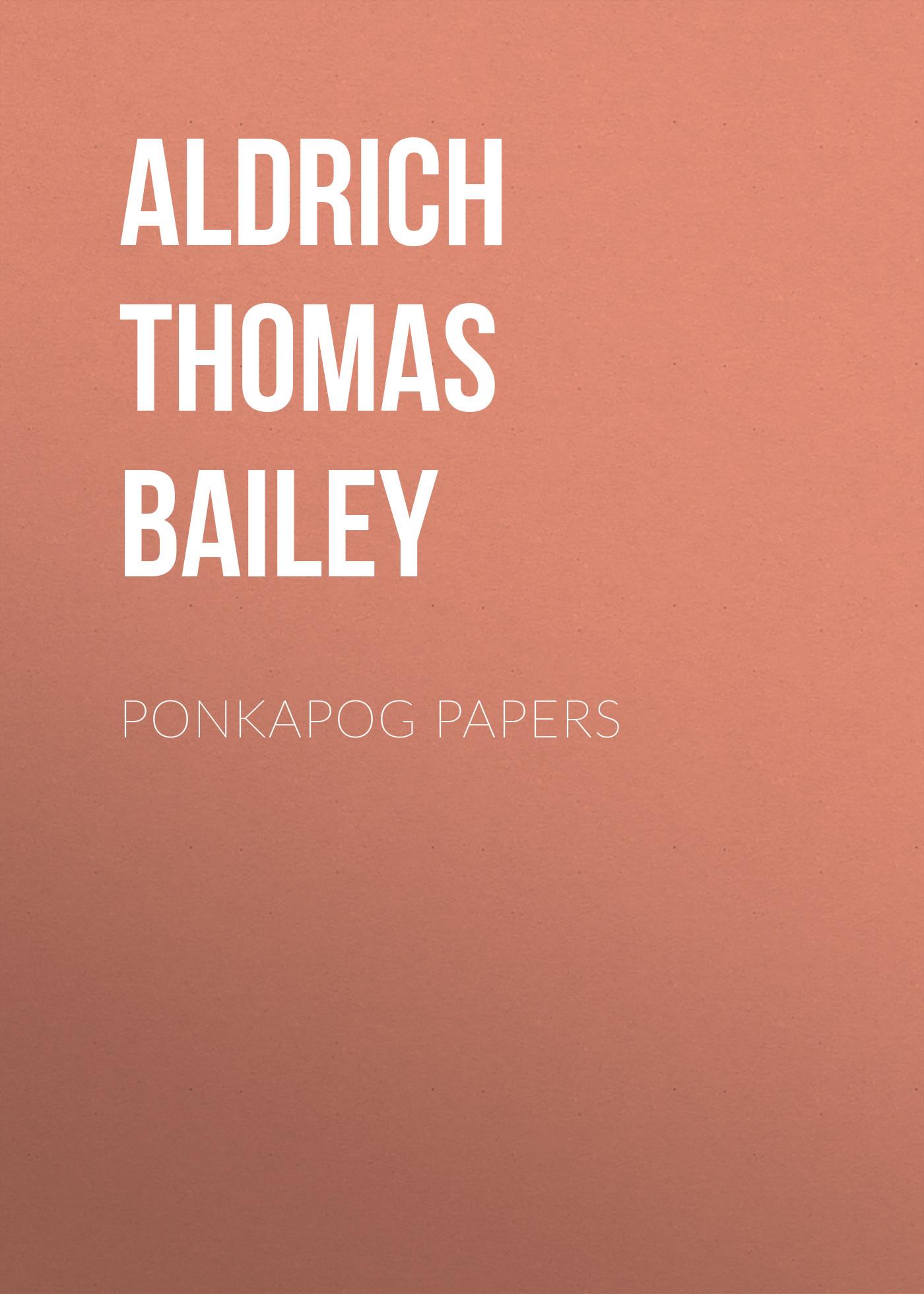 все цены на Aldrich Thomas Bailey Ponkapog Papers онлайн
