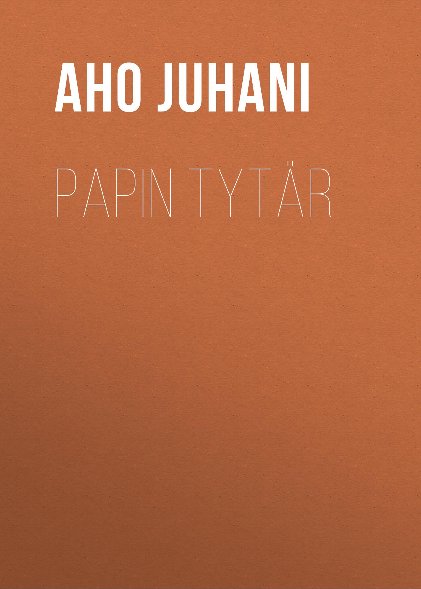 Aho Juhani Papin tytär цена и фото