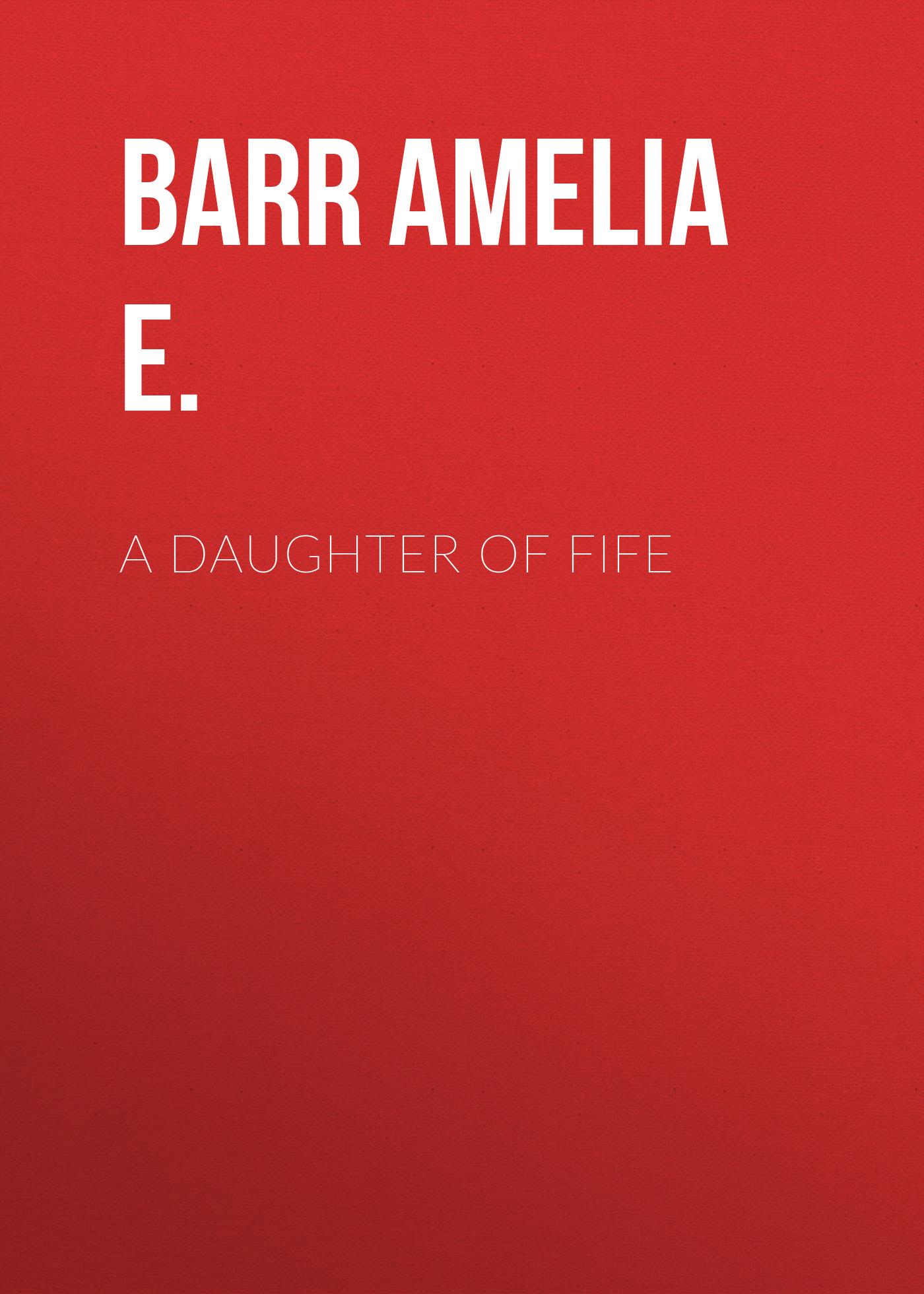 Barr Amelia E. A Daughter of Fife barr amelia e the maid of maiden lane