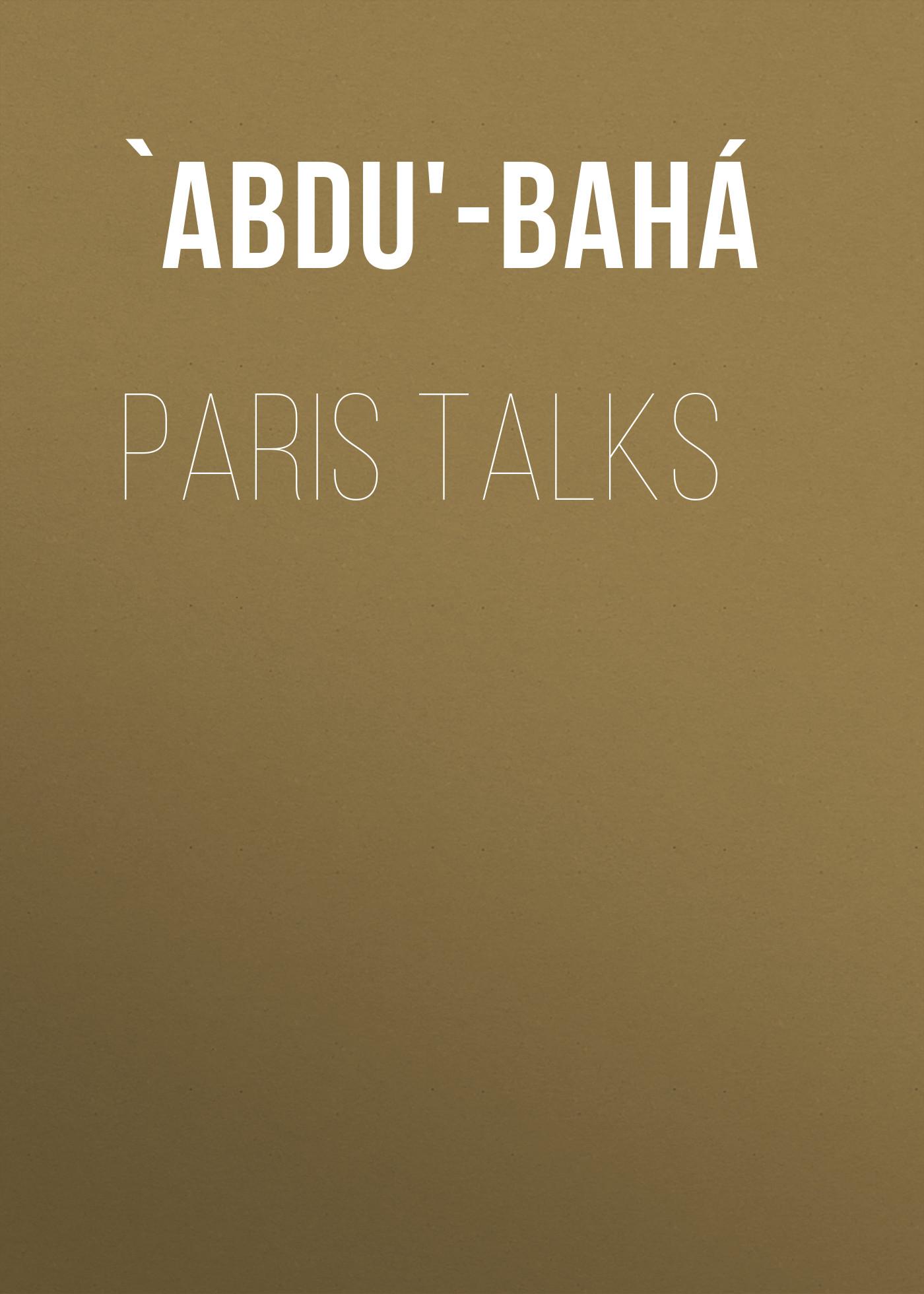 `Abdu'-Bahá Paris Talks catechetical talks