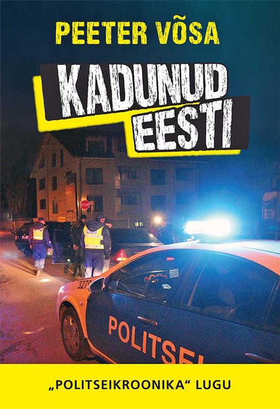 """Peeter Võsa Kadunud Eesti. """"Politseikroonika"""" lugu"""