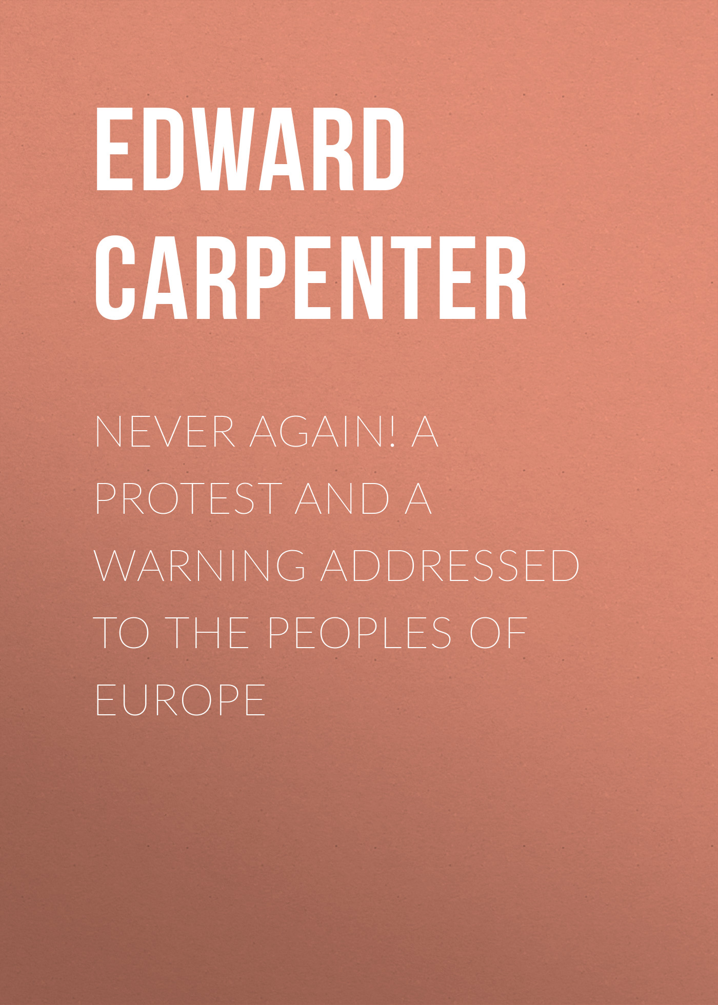 Edward Carpenter Never Again! A Protest and a Warning Addressed to the Peoples of Europe never shake a rattlesnake