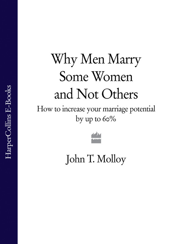 John Molloy T. Why Men Marry Some Women and Not Others: How to Increase Your Marriage Potential by up to 60% ph d mark holbrook bulletproof why cops and john wayne never cry
