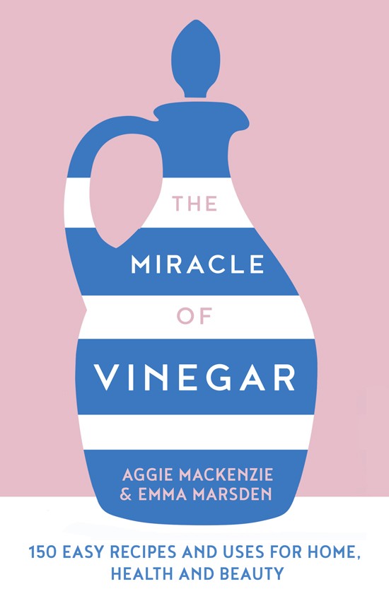 Aggie MacKenzie The Miracle of Vinegar: 150 easy recipes and uses for home, health and beauty mackenzie robert shelton bits of blarney