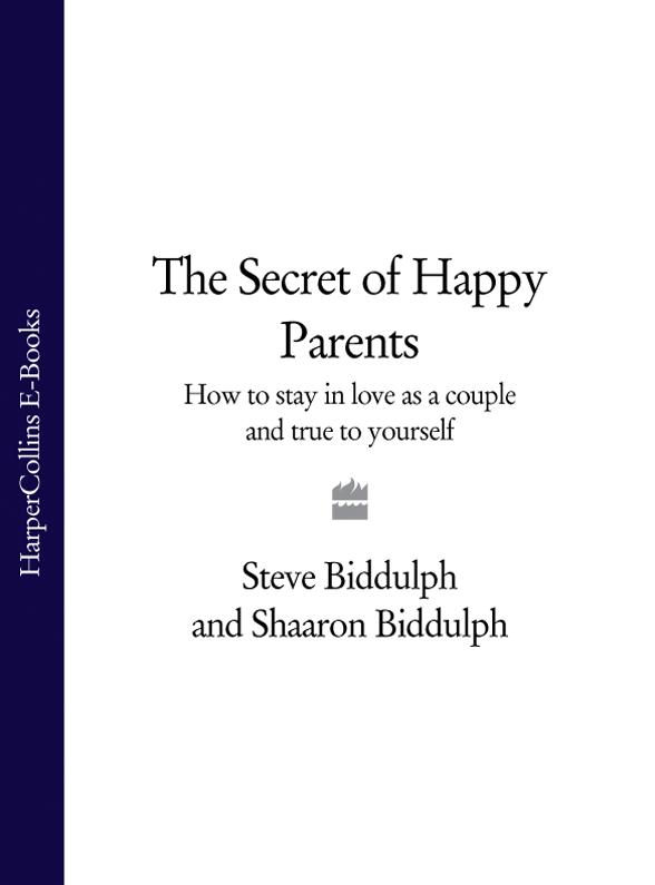 Steve Biddulph The Secret of Happy Parents: How to Stay in Love as a Couple and True to Yourself thomas h h harry higgott sweet peas and how to grow them