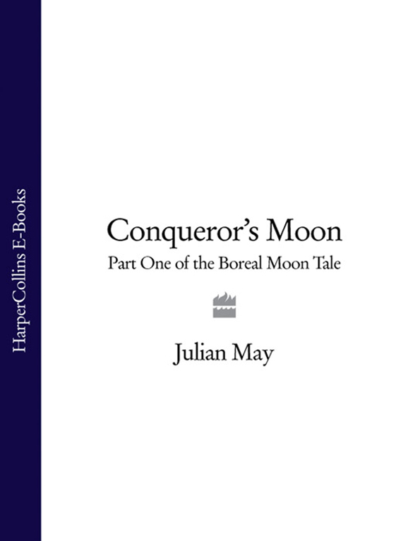 Julian May Conqueror's Moon: Part One of the Boreal Moon Tale цена