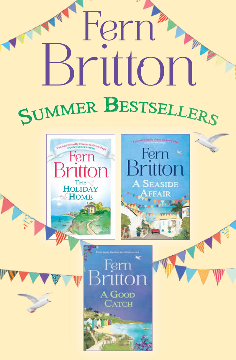 Fern Britton Fern Britton 3-Book Collection: The Holiday Home, A Seaside Affair, A Good Catch fern britton fern britton summer collection new beginnings hidden treasures the holiday home the stolen weekend
