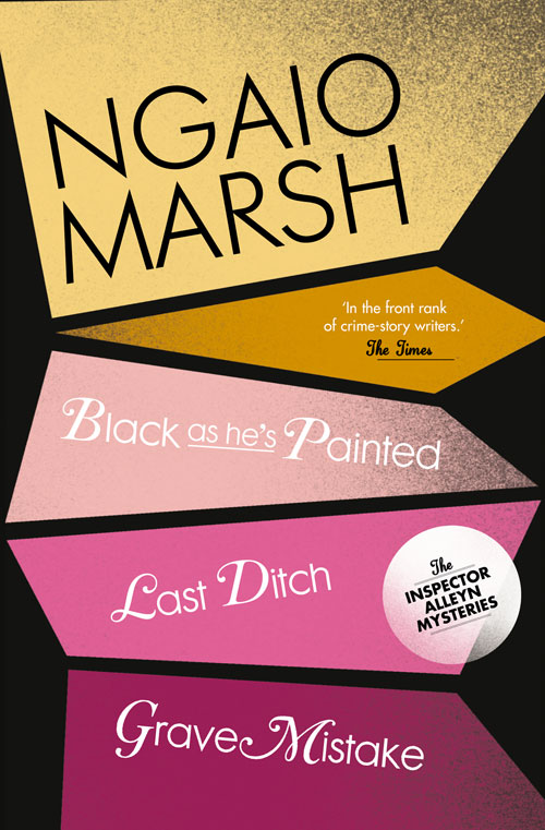 Ngaio Marsh Inspector Alleyn 3-Book Collection 10: Last Ditch, Black As He's Painted, Grave Mistake