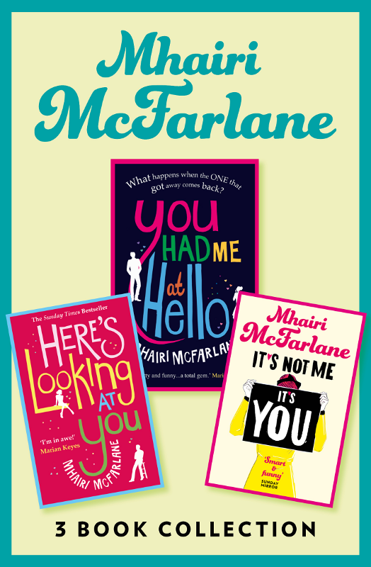 Mhairi McFarlane Mhairi McFarlane 3-Book Collection: You Had Me at Hello, Here's Looking at You and It's Not Me, It's You пижама you and me