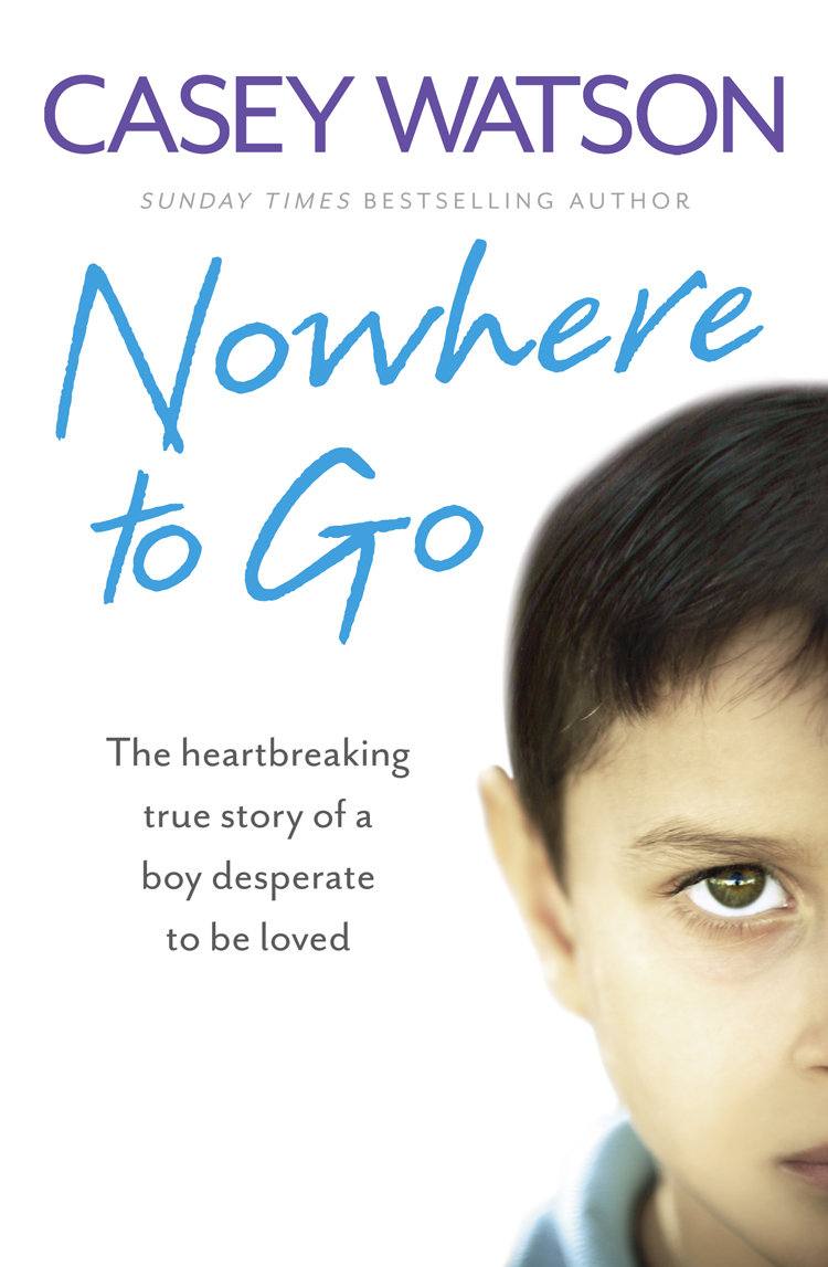 Casey Watson Nowhere to Go: The heartbreaking true story of a boy desperate to be loved casey watson the wild child secrets always find a way of revealing themselves sometimes you just need to know where to look a true short story
