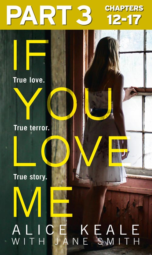 Jane Smith If You Love Me: Part 3 of 3: True love. True terror. True story. cathy glass can i let you go part 1 of 3 a heartbreaking true story of love loss and moving on