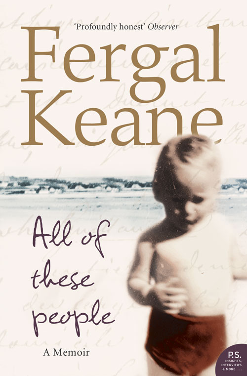 Fergal Keane All of These People: A Memoir dawn atkins tease me