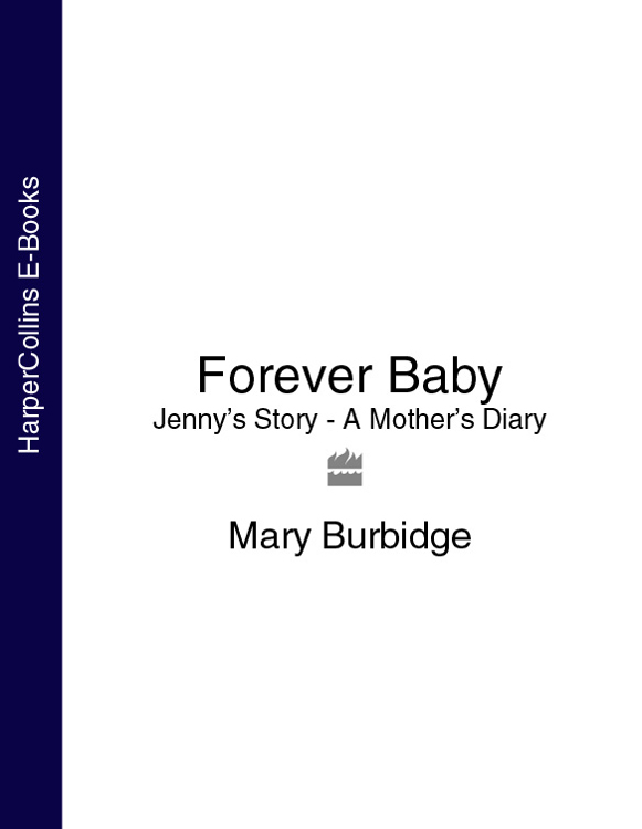 Mary Burbidge Forever Baby: Jenny's Story - A Mother's Diary mary burbidge forever baby jenny's story a mother's diary