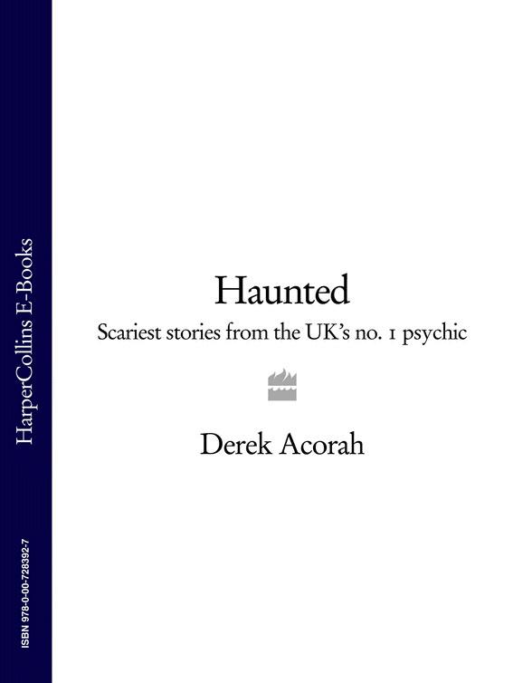 Derek Acorah Haunted: Scariest stories from the UK's no. 1 psychic derek benfield over my dead body