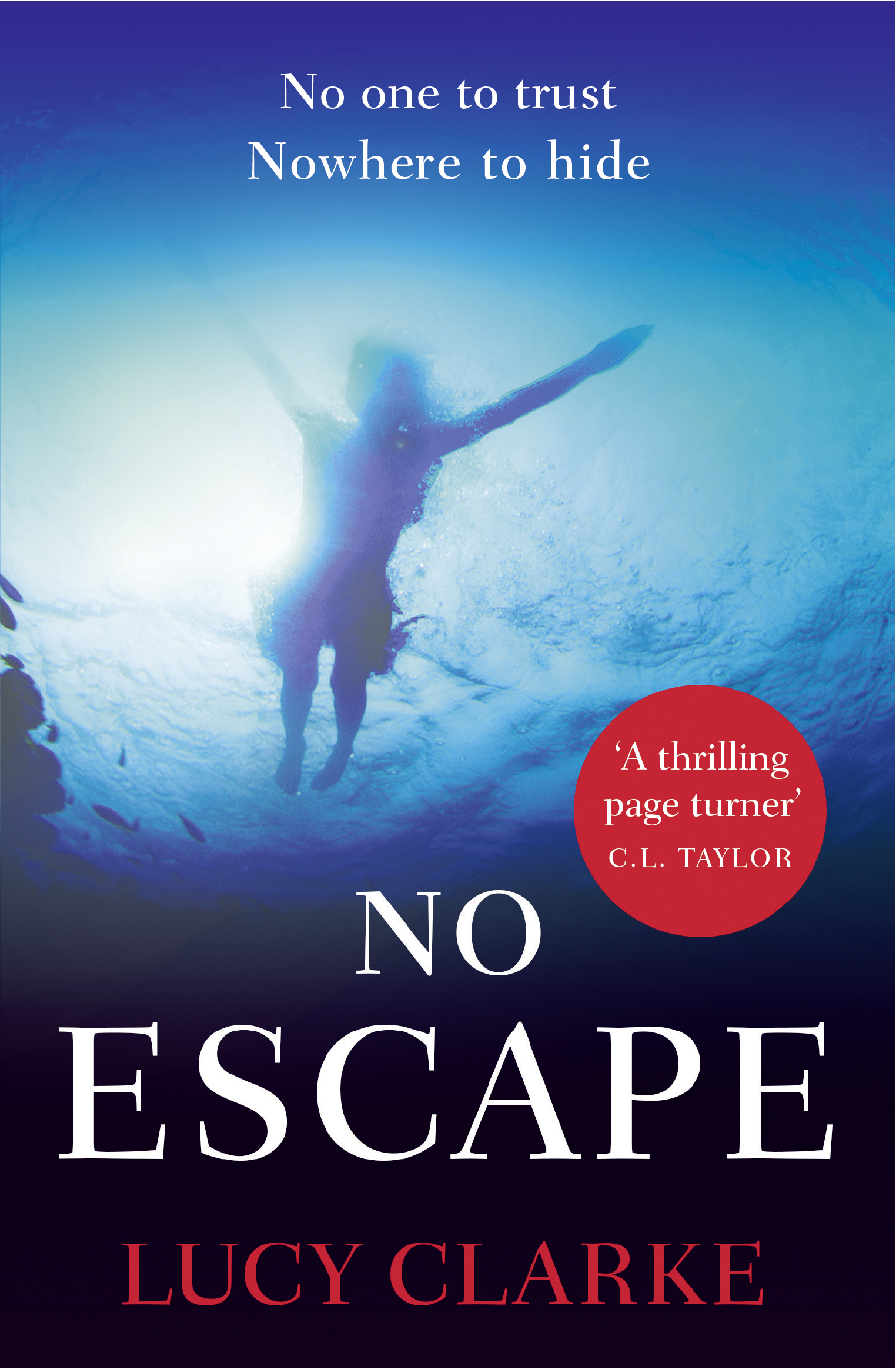Lucy Clarke No Escape: The most addictive, gripping thriller with a shocking twist kate hewitt beneath the veil of paradise