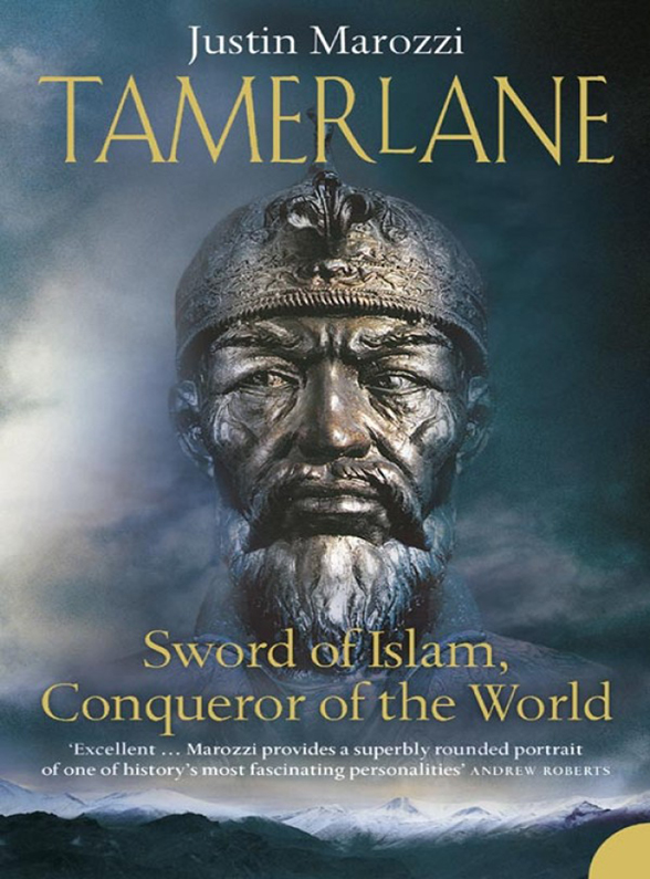 Justin Marozzi Tamerlane: Sword of Islam, Conqueror of the World