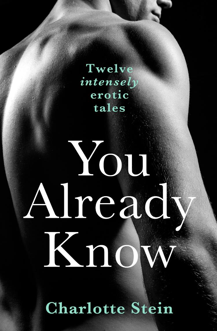 Charlotte Stein You Already Know: Twelve Erotic Stories charlotte stein sweet agony